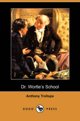 Dr. Wortle's School (Dodo Press) by Anthony Trollope