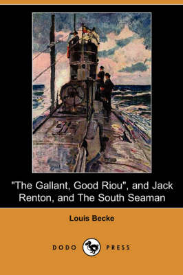 The Gallant, Good Riou, and Jack Renton, and the South Seaman (Dodo Press) by Louis Becke