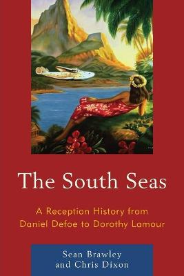 The South Seas: A Reception History from Daniel Defoe to Dorothy Lamour book