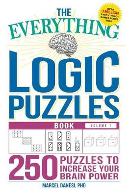 Everything Logic Puzzles Book Volume 1: 200 Puzzles to Increase Your Brain Power by Marcel Danesi