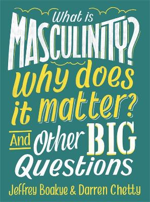 What is Masculinity? Why Does it Matter? And Other Big Questions book