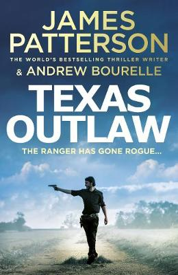 Texas Outlaw: The Ranger has gone rogue... by James Patterson