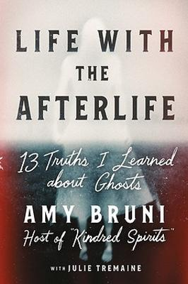 Life with the Afterlife: 13 Truths I Learned about Ghosts book
