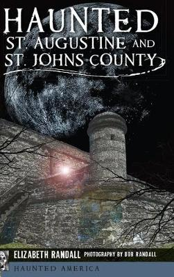 Haunted St. Augustine and St. Johns County by Bob Randall