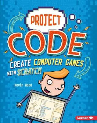 Create Computer Games with Scratch by Kevin Wood