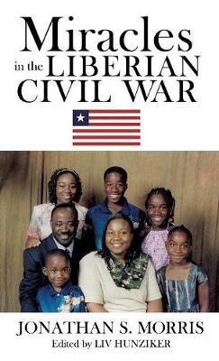 Miracles in the Liberian Civil War by Jonathan S Morris