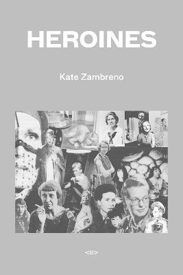 Heroines by Kate Zambreno