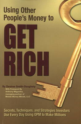 Using Other People's Money to Get Rich by Desiree Smith-Daughety