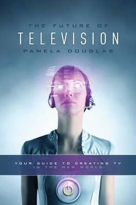 Future of Television by Pamela Douglas