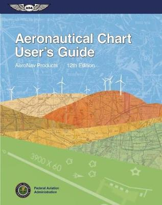 Aeronautical Chart User's Guide by Federal Aviation Administration (FAA)