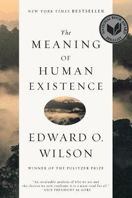 Meaning of Human Existence by Edward O. Wilson