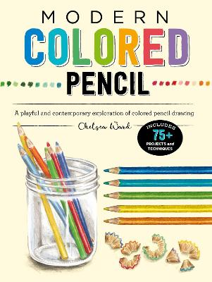 Modern Colored Pencil: A playful and contemporary exploration of colored pencil drawing - Includes 75+ Projects and Techniques by Chelsea Ward