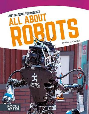 Cutting Edge Technology:  All About Robots by Lisa J. Amstutz