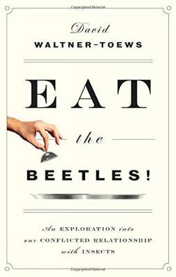 Eat The Beetles! by David Waltner-Toews