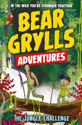 A Bear Grylls Adventure 3: The Jungle Challenge by Bear Grylls