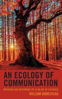 An Ecology of Communication: Response and Responsibility in an Age of Ecocrisis book