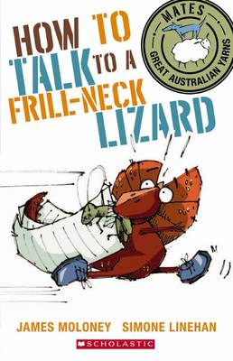 How to Talk to a Frill-Neck Lizard by James Moloney