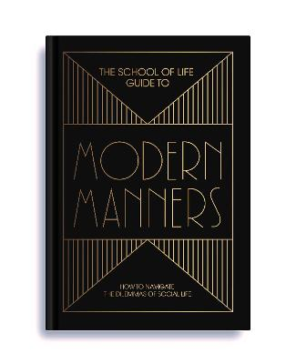 The School of Life Guide to Modern Manners by The School of Life