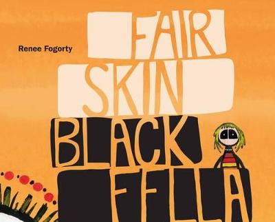 Fair Skin Black Fella by Renee Fogorty