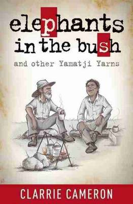 Elephants in the Bush and other Yamatji Yarns by Clarrie Cameron