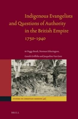 Indigenous Evangelists and Questions of Authority in the British Empire 1750-1940 by Norman Etherington