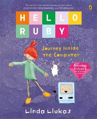 Hello Ruby: Journey Inside the Computer by Linda Liukas