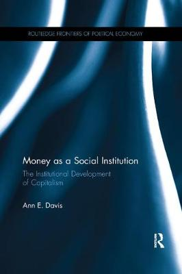 Money as a Social Institution: The Institutional Development of Capitalism by Ann E. Davis