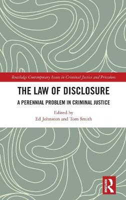 The Law of Disclosure: A Perennial Problem in Criminal Justice by Ed Johnston