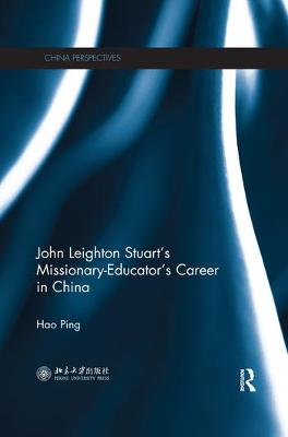 John Leighton Stuart's Missionary-Educator's Career in China by Hao Ping