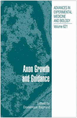 Axon Growth and Guidance by Dominique Bagnard