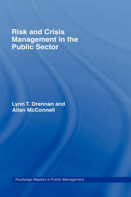 Risk and Crisis Management in the Public Sector by Lynn T Drennan