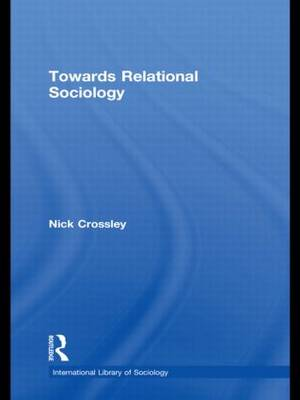 Towards Relational Sociology by Nick Crossley