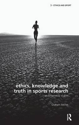 Ethics, Knowledge and Truth in Sports Research by Graham McFee