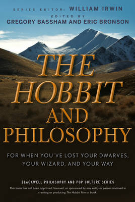 The Hobbit and Philosophy: For When You've Lost Your Dwarves, Your Wizard, and Your Way by William Irwin