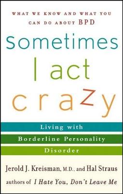 Sometimes I Act Crazy by Jerold J. Kreisman