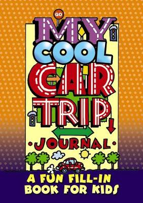 My Cool Car Trip Journal: A Fun Fill-in Book for Kids by Diana Zourelias