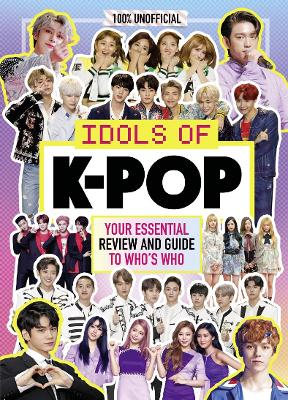 K-Pop: Idols of K-Pop 100% Unofficial - from BTS to BLACKPINK by Egmont Publishing UK