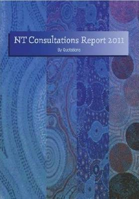 NT Consultation Report 2011: By Quotations by Michele Harris