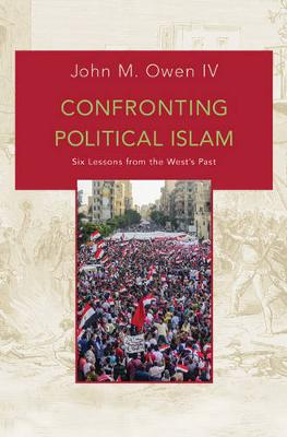 Confronting Political Islam by John M. Owen