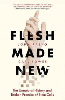 Flesh Made New: The Unnatural History and Broken Promise of Stem Cells book