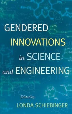 Gendered Innovations in Science and Engineering by Londa Schiebinger