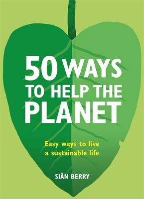 50 Ways to Help the Planet: Easy ways to live a sustainable life book