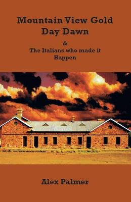 Mountain View Gold Day Dawn: and the Italians Who Made it Happen by Alex Palmer