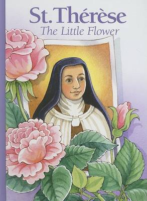 St. Therese: The Little Flower by Alice Joyce Davidson