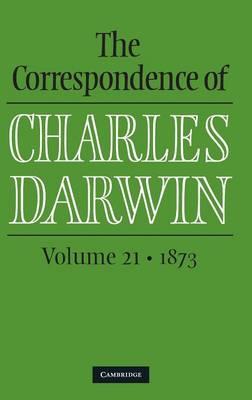 Correspondence of Charles Darwin: Volume 21, 1873 by Frederick H. Burkhardt