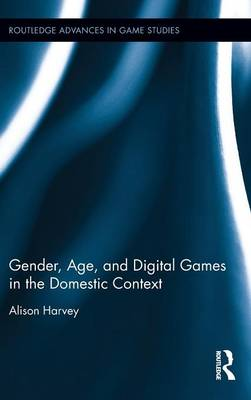 Gender, Age, and Digital Games in the Domestic Context by Alison Harvey