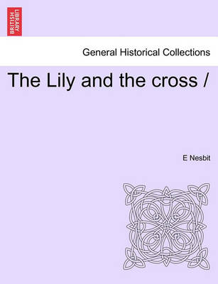The Lily and the Cross by E Nesbit