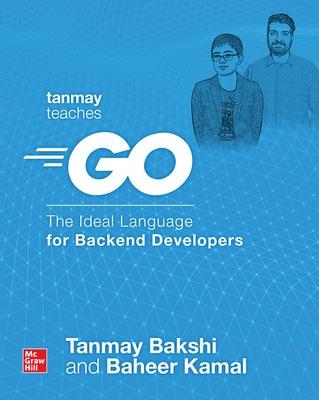 Tanmay Teaches Go: The Ideal Language for Backend Developers book