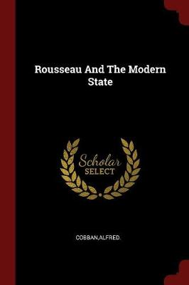 Rousseau and the Modern State by Alfred Cobban