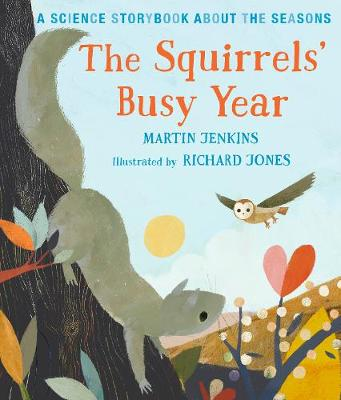 The Squirrels' Busy Year: A Science Storybook about the Seasons by Martin Jenkins